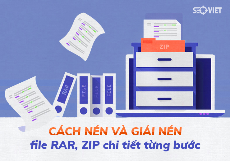 Cách nén file và giải nén file RAR, ZIP, PDF chi tiết từng bước