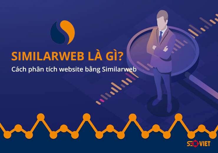 Similarweb là gì? Cách phân tích website bằng Similarweb