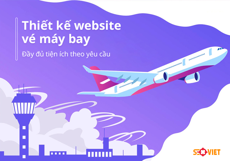 Thiết kế website vé máy bay đầy đủ tiện ích theo yêu cầu