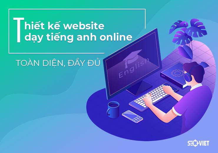 Thiết kế website dạy tiếng anh online TOÀN DIỆN, ĐẦY ĐỦ