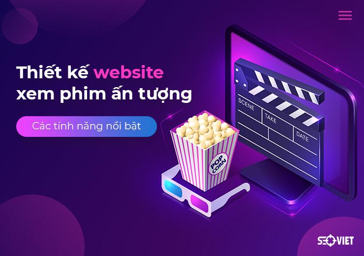Thiết kế website xem phim ấn tượng – Các tính năng nổi bật