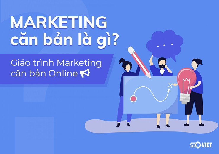 Marketing căn bản là gì? Giáo trình Marketing căn bản Online