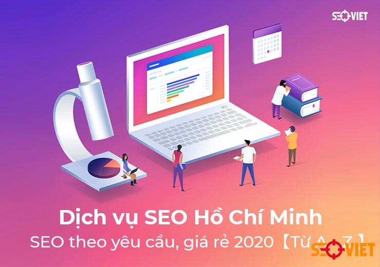 Dịch vụ SEO tại tphcm theo yêu cầu giá rẻ 2020【Từ A – Z 】