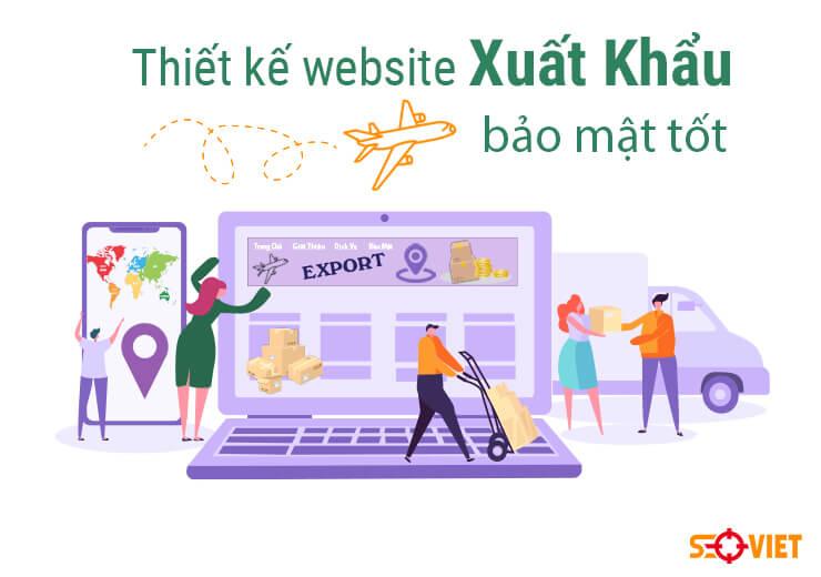 Thiết kế website xuất khẩu chuyên nghiệp, bảo mật tốt