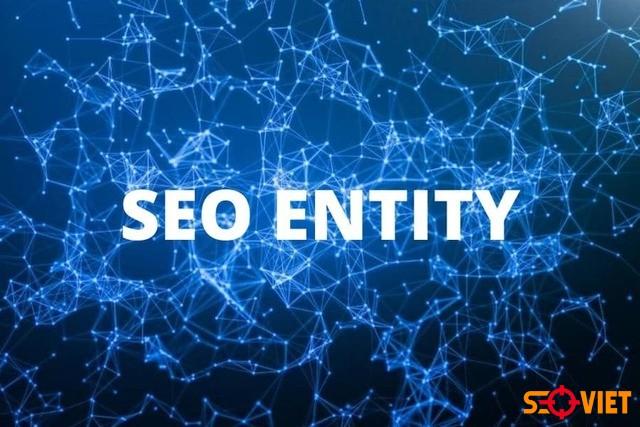 Dịch vụ Seo Entity 4.0 trọn gói tăng Trust website Update 2021