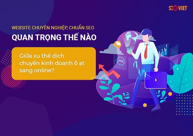 Website chuyên nghiệp, chuẩn seo quan trọng thế nào giữa xu thế dịch chuyển kinh doanh ồ ạt sang online? | Tạp Chí Thời Đại